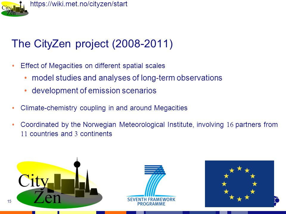 Nov. 19, 2009FAIRMODE15 The CityZen project (2008-2011) Effect of Megacities on different spatial scales model studies and analyses of long-term obser
