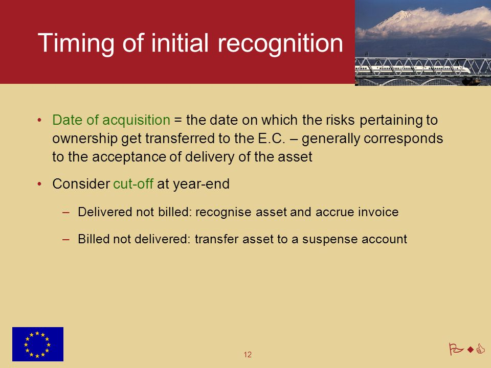 12 PwC Timing of initial recognition Date of acquisition = the date on which the risks pertaining to ownership get transferred to the E.C. – generally