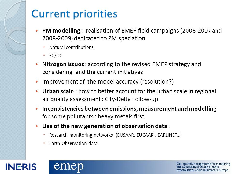 Current priorities PM modelling : realisation of EMEP field campaigns (2006-2007 and 2008-2009) dedicated to PM speciation ◦ Natural contributions ◦ E