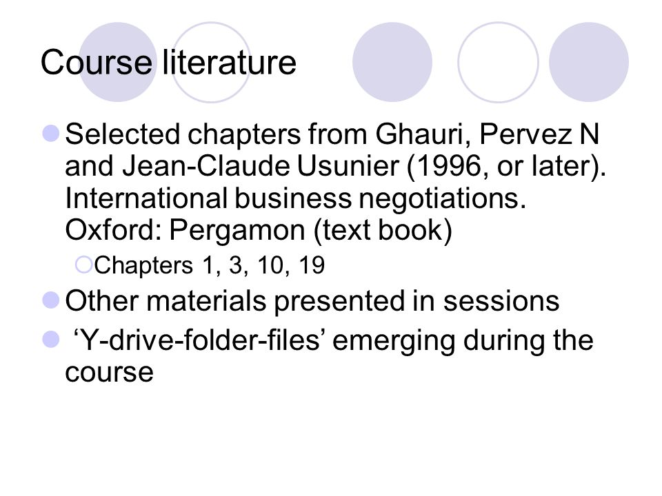 Course literature Selected chapters from Ghauri, Pervez N and Jean-Claude Usunier (1996, or later).
