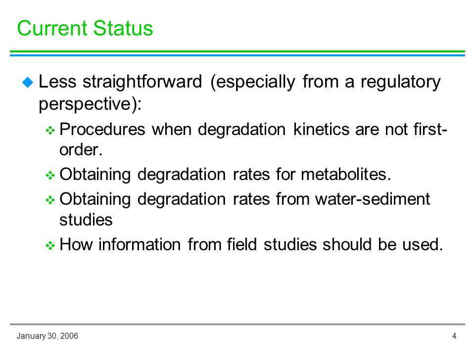 4January 30, 2006 Current Status u Less straightforward (especially from a regulatory perspective): v Procedures when degradation kinetics are not first- order.