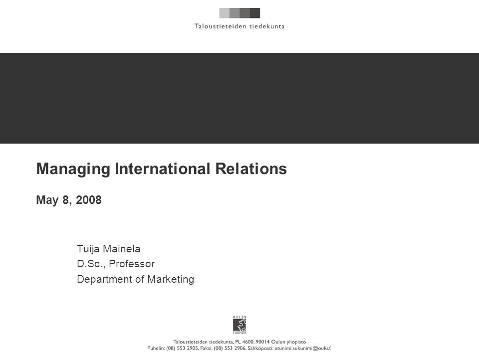 Managing International Relations May 8, 2008 Tuija Mainela D.Sc., Professor Department of Marketing