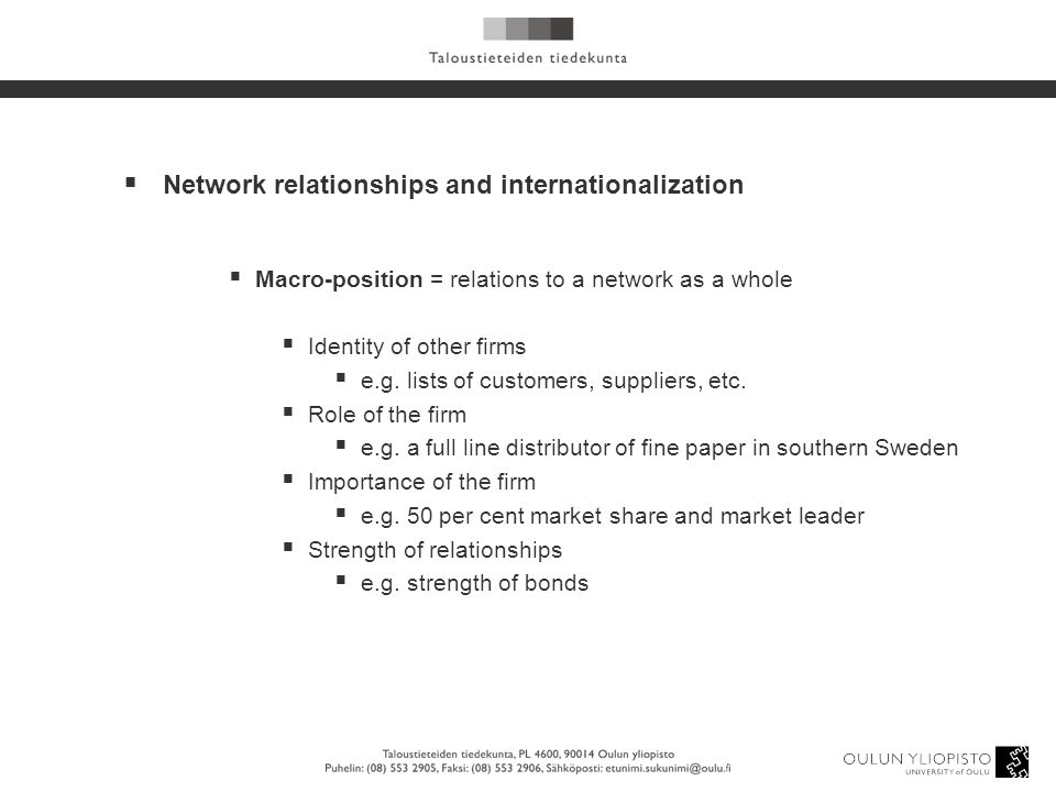  Network relationships and internationalization  Macro-position = relations to a network as a whole  Identity of other firms  e.g.