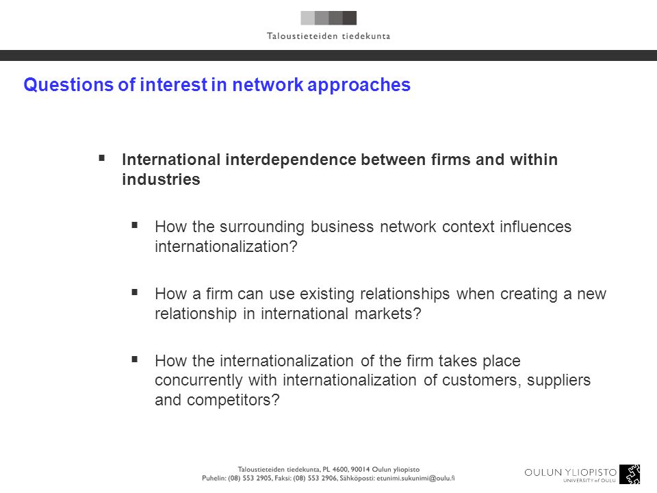 Questions of interest in network approaches  International interdependence between firms and within industries  How the surrounding business network
