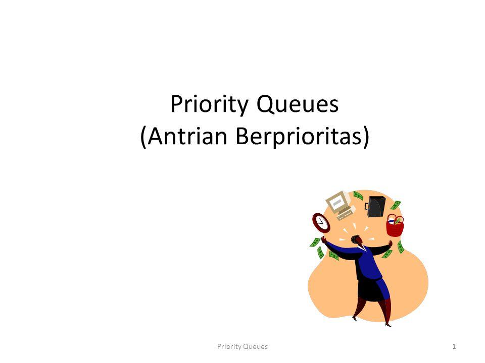 Priority Queues1 Priority Queues (Antrian Berprioritas)