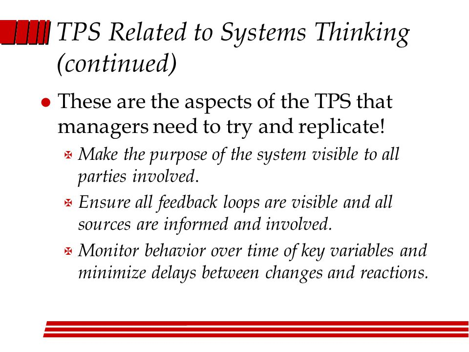 TPS Related to Systems Thinking (continued) l These are the aspects of the TPS that managers need to try and replicate.