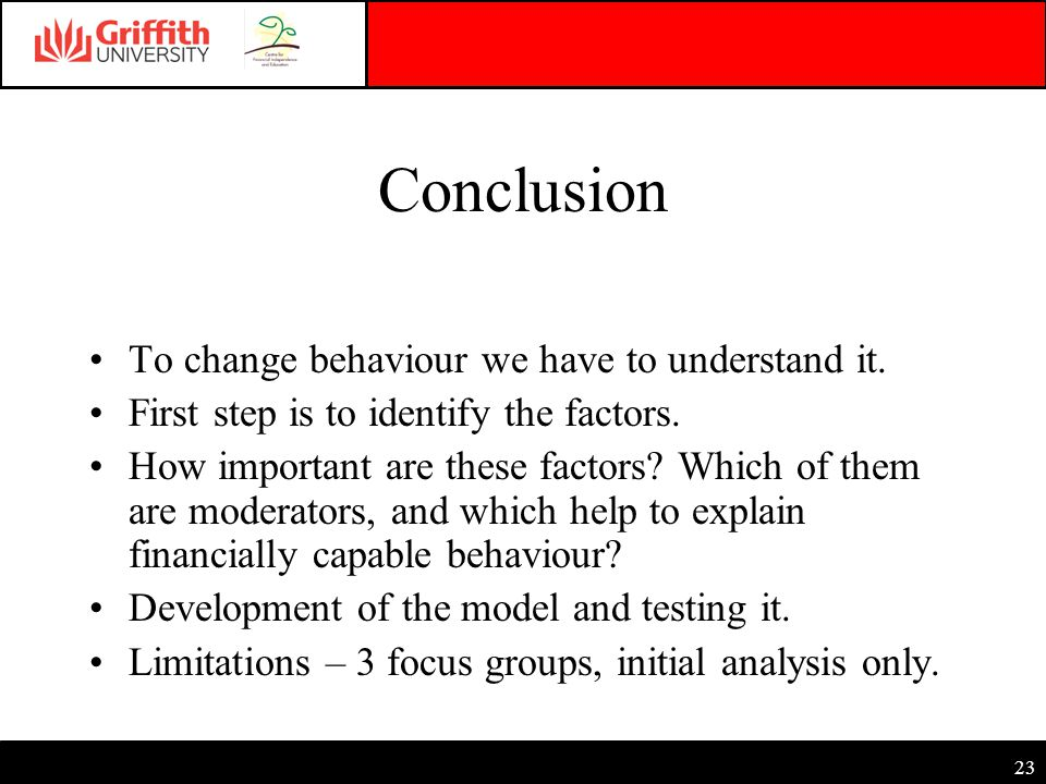 23 Conclusion To change behaviour we have to understand it.