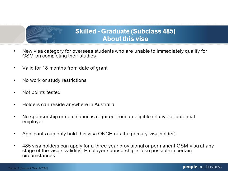 Skilled - Graduate (Subclass 485) About this visa New visa category for overseas students who are unable to immediately qualify for GSM on completing