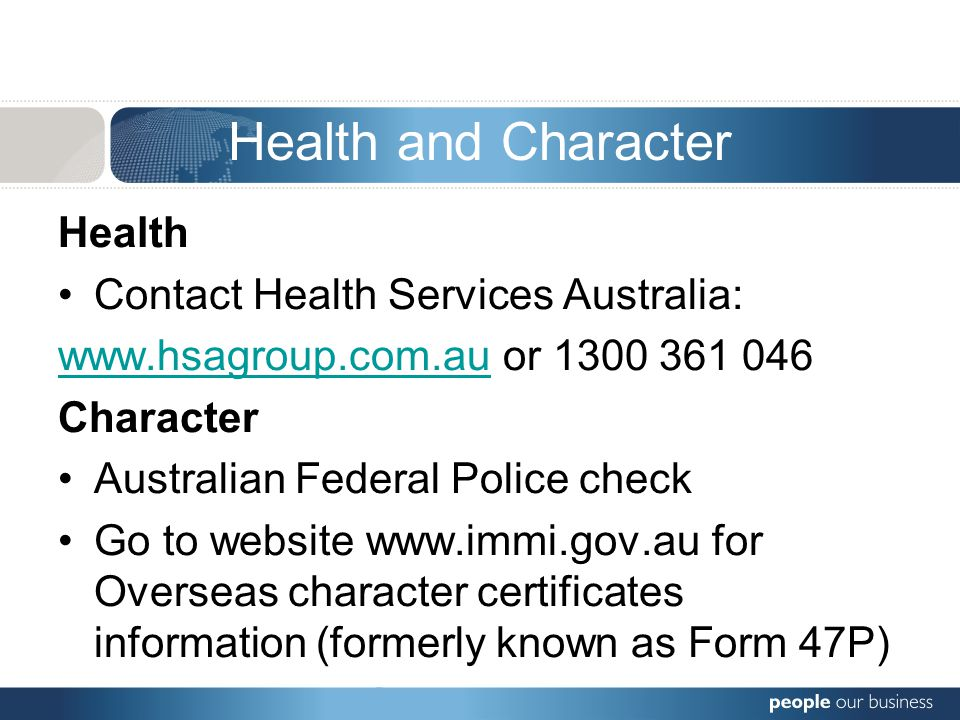 Health and Character Health Contact Health Services Australia: www.hsagroup.com.auwww.hsagroup.com.au or 1300 361 046 Character Australian Federal Pol