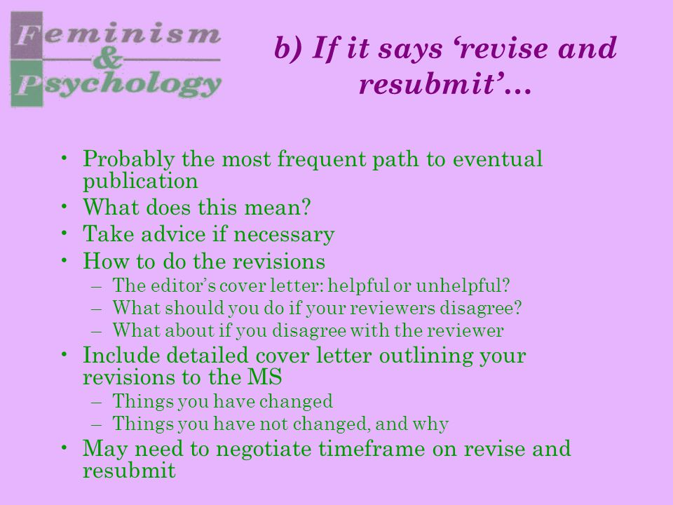 b) If it says 'revise and resubmit'… Probably the most frequent path to eventual publication What does this mean? Take advice if necessary How to do t