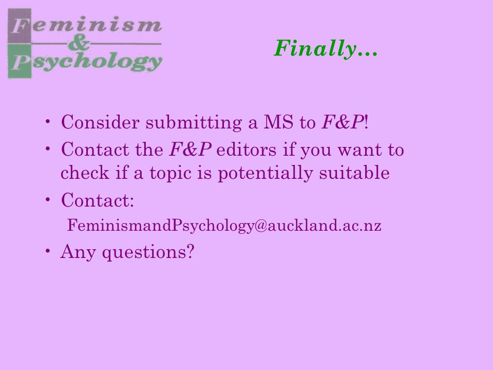 Finally… Consider submitting a MS to F&P ! Contact the F&P editors if you want to check if a topic is potentially suitable Contact: FeminismandPsychol