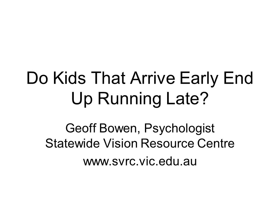 Do Kids That Arrive Early End Up Running Late.