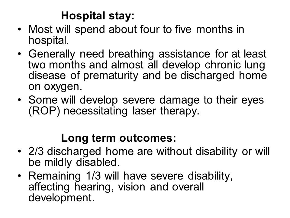 Hospital stay: Most will spend about four to five months in hospital.