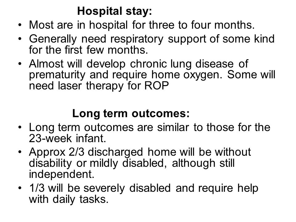 Hospital stay: Most are in hospital for three to four months.