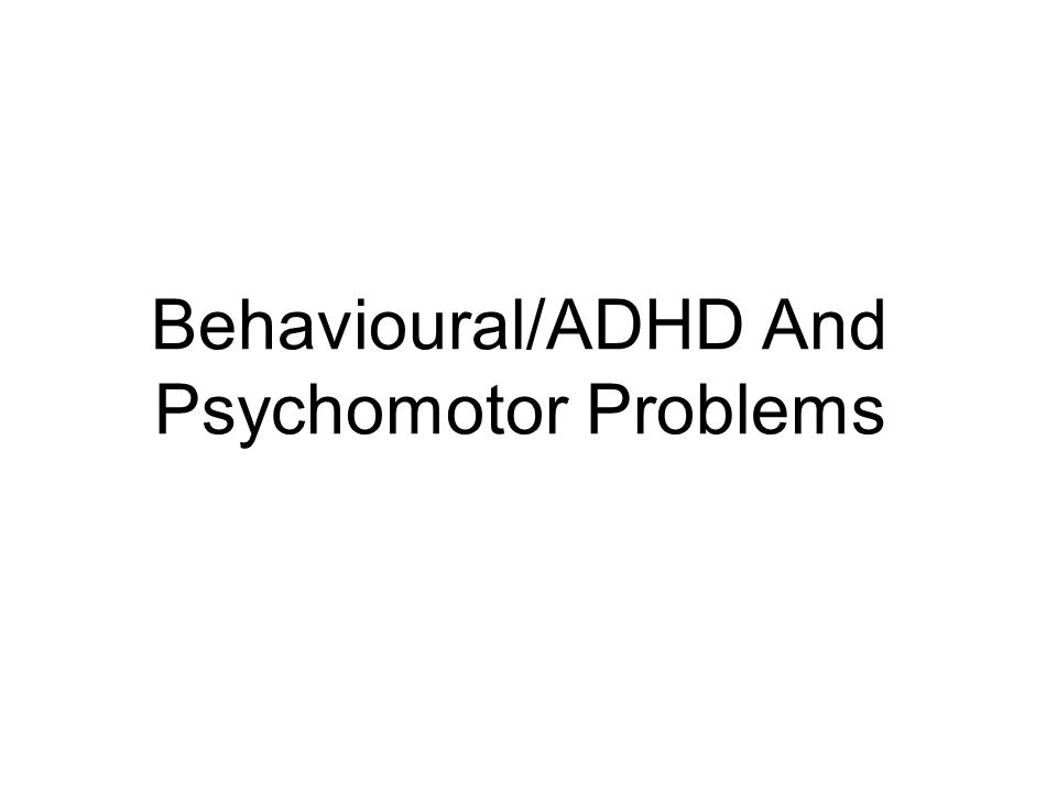 Behavioural/ADHD And Psychomotor Problems
