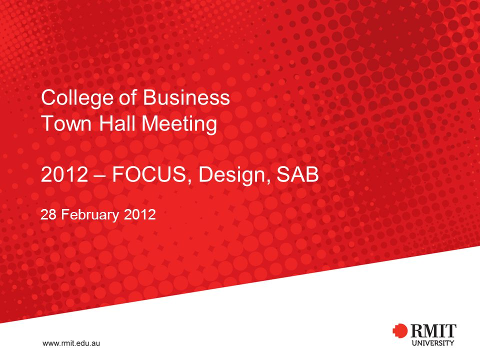 What we're going to talk about … 1.Who's New 2.Core Issues  FOCUS – 2012 Strategic Theme  Business & Design – Honing our Strategic Niche  Swanston Academic Building (SAB) – 'Wow' Factor 3.Open Forum