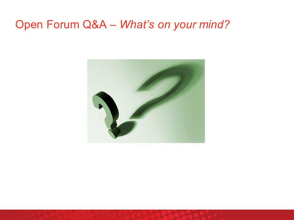 Open Forum Q&A – What's on your mind