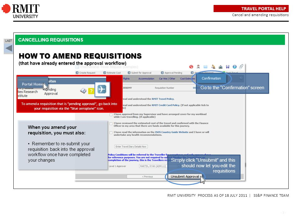 - 3 - CANCELLING REQUISITIONS LAST RMIT UNIVERSITY PROCESS AS OF 18 JULY 2011 | SS&P FINANCE TEAM TRAVEL PORTAL HELP Cancel and amending requisitions To amend a requisition that is pending approval , go back into your requisition via the blue aeroplane icon.