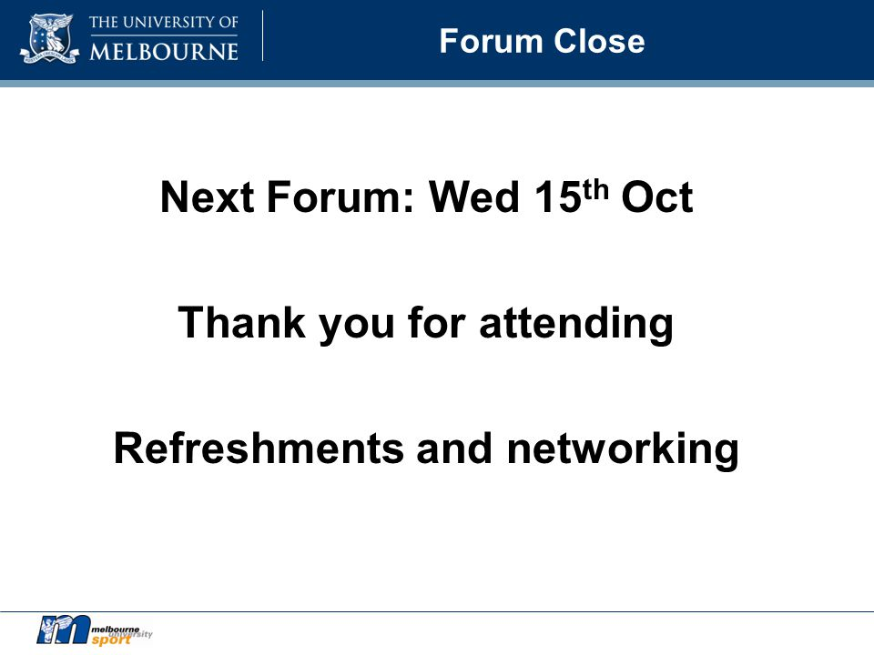 Forum Close Next Forum: Wed 15 th Oct Thank you for attending Refreshments and networking