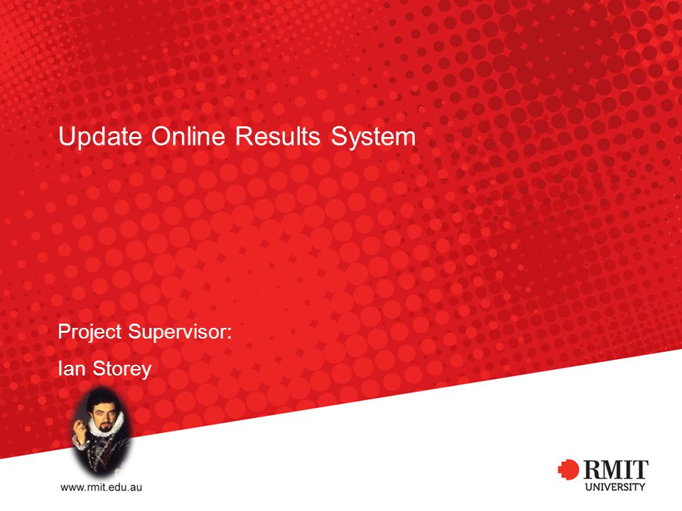 Update Online Results System Project Supervisor: Ian Storey