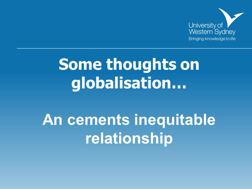 Some thoughts on globalisation… An cements inequitable relationship
