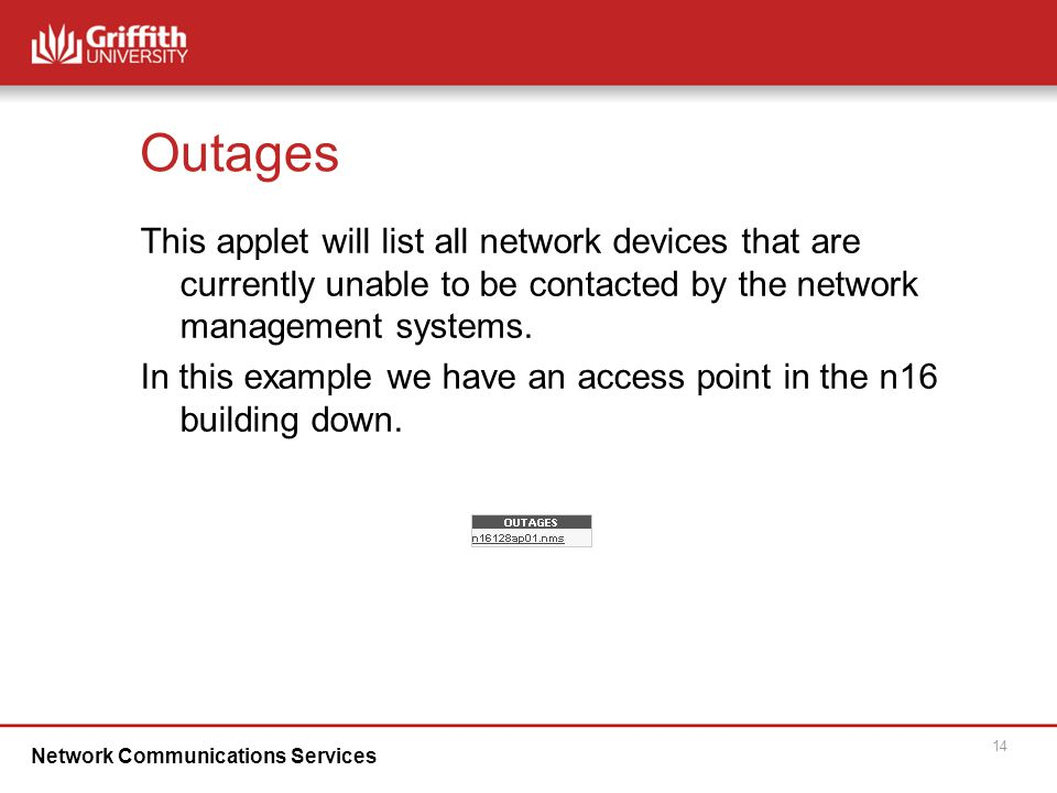 Network Communications Services 14 Outages This applet will list all network devices that are currently unable to be contacted by the network management systems.
