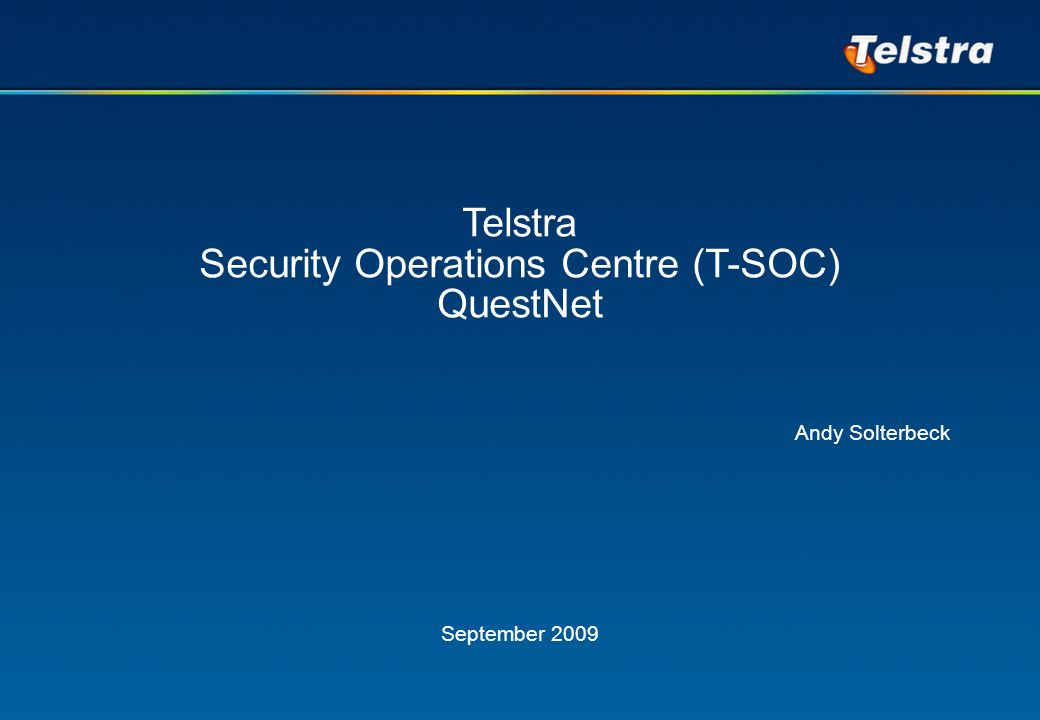 Draft – Preliminary Work Product Click to edit Master text styles Second level Third level Fourth level Fifth level Telstra Enterprise and Government [Insert Title Here] Version 1.2 Telstra Security Operations Centre (T-SOC) QuestNet Andy Solterbeck September 2009