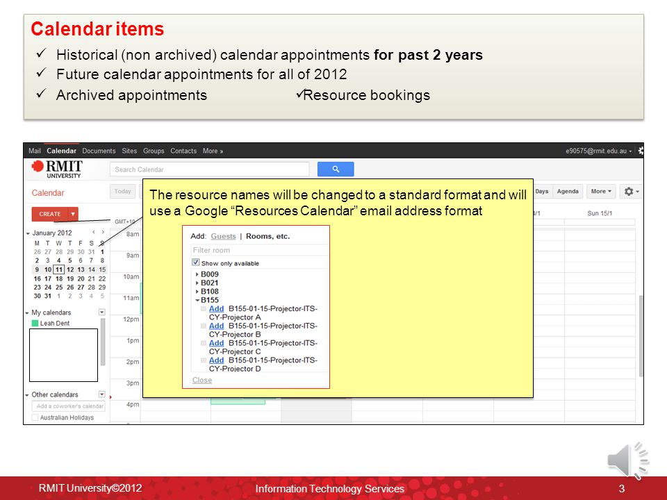 Non-archived emails transferred (items you can see in GroupWise without opening your archive) RMIT University©2012 Information Technology Services 2 Mail items Mailbox emails Personal Cabinet Folders Transferred to Labels Archived Emails Transferred progressively post Day 1 over 4 months.