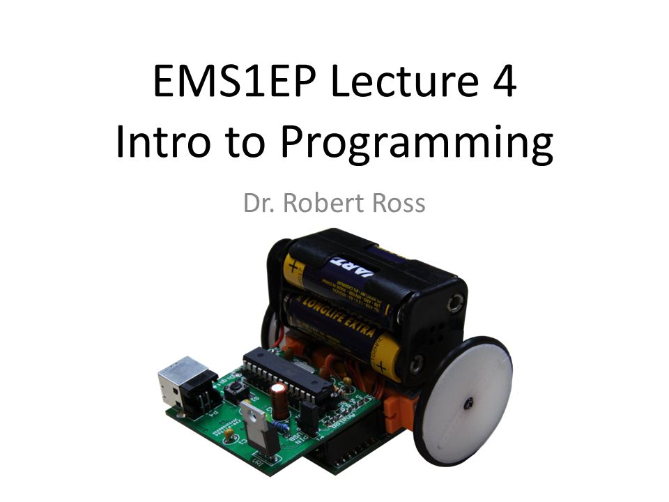 EMS1EP Lecture 4 Intro to Programming Dr. Robert Ross