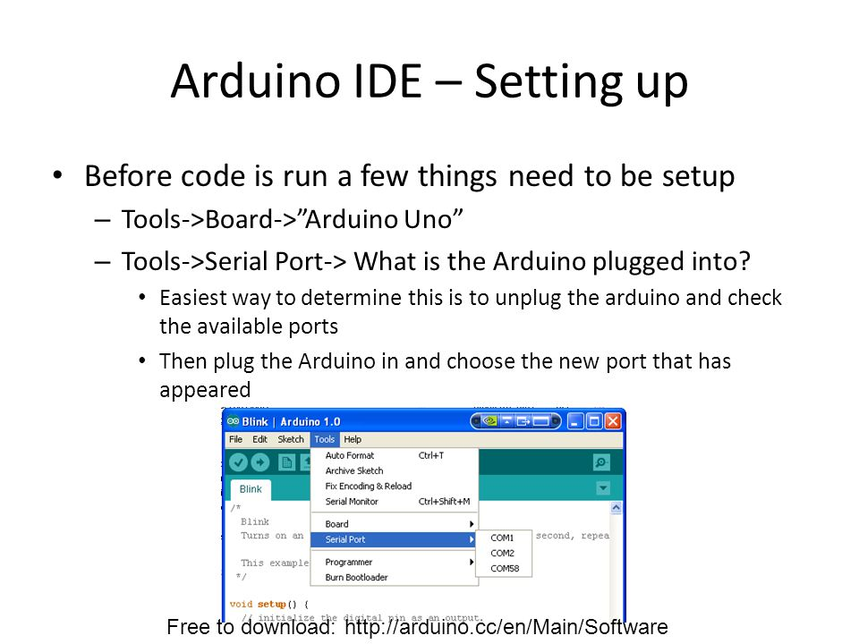 Arduino IDE – Setting up Before code is run a few things need to be setup – Tools->Board-> Arduino Uno – Tools->Serial Port-> What is the Arduino plugged into.