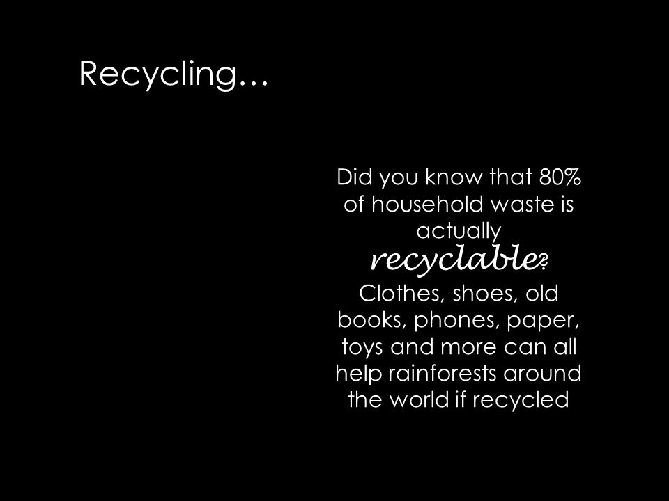 Recycling… Did you know that 80% of household waste is actually recyclable .