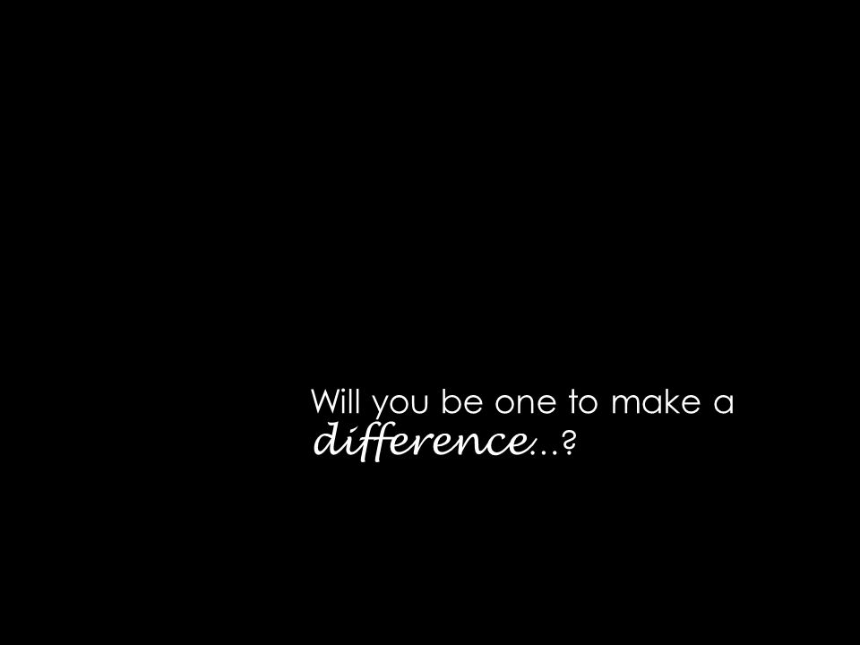 Will you be one to make a difference …
