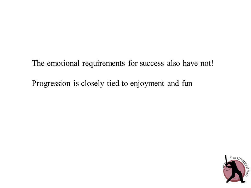 The emotional requirements for success also have not! Progression is closely tied to enjoyment and fun