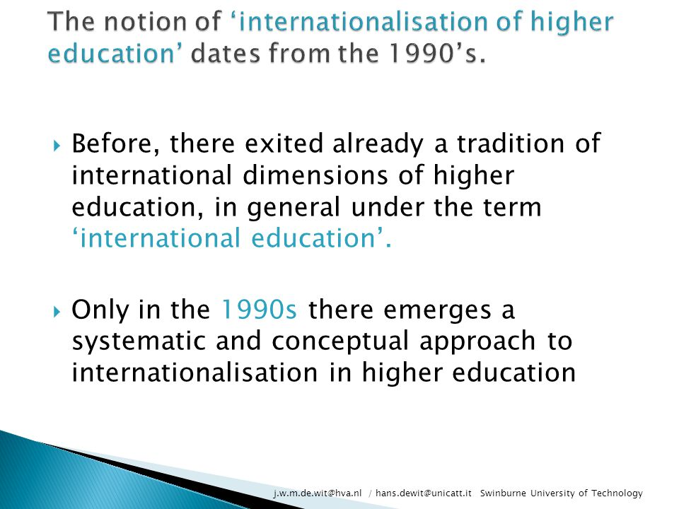  Before, there exited already a tradition of international dimensions of higher education, in general under the term 'international education'.