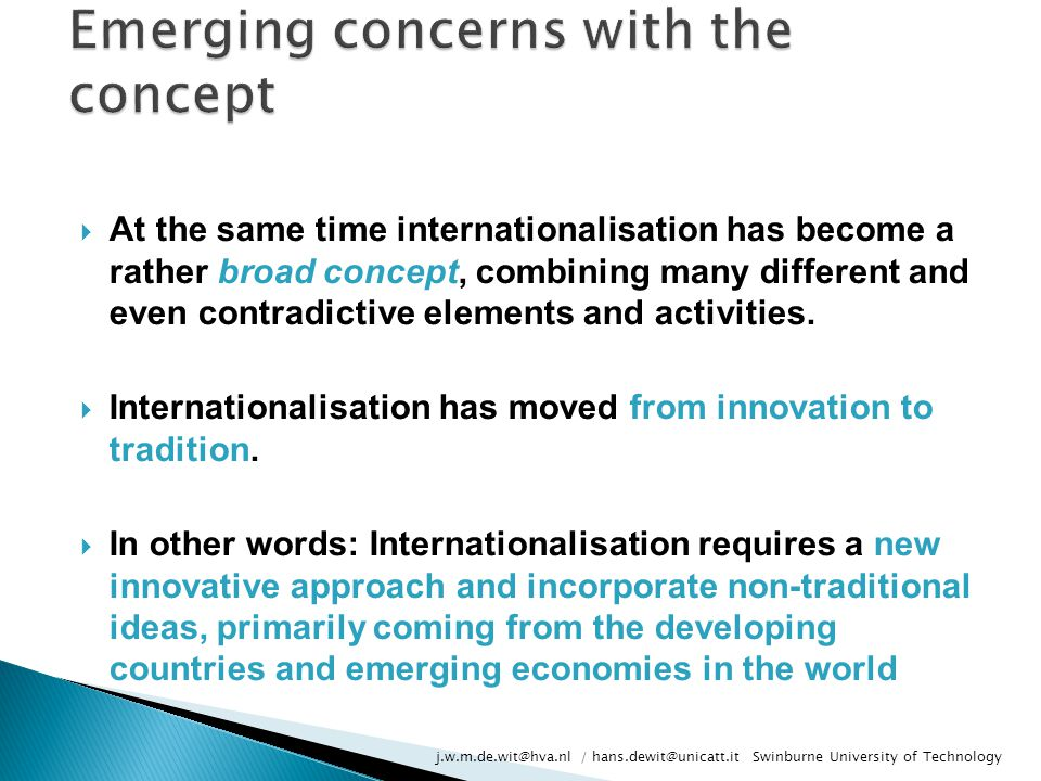  At the same time internationalisation has become a rather broad concept, combining many different and even contradictive elements and activities.