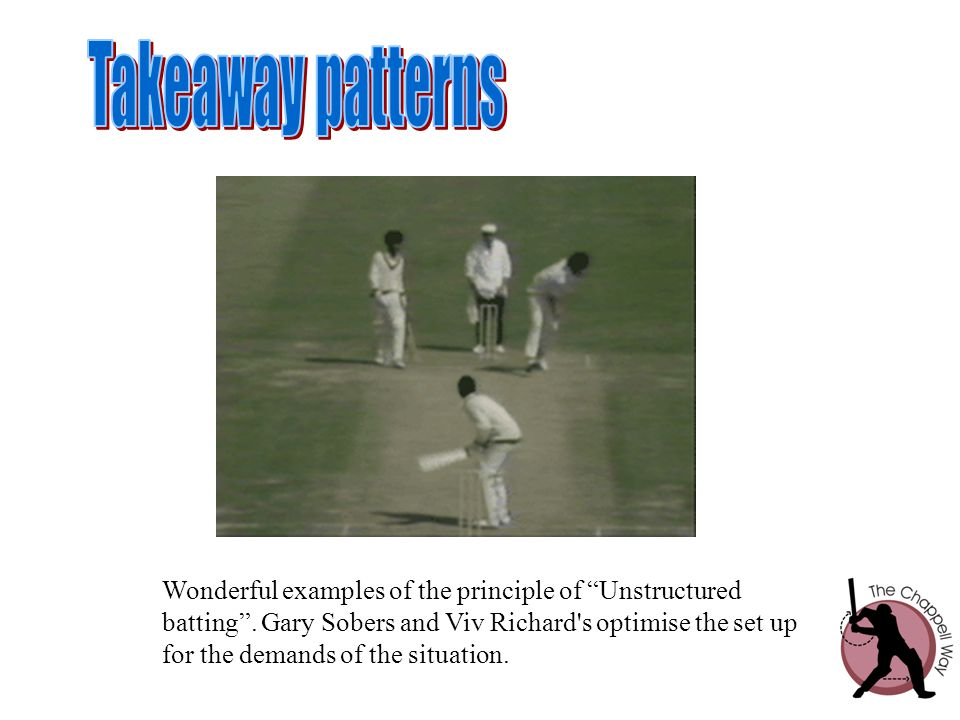 """Wonderful examples of the principle of """"Unstructured batting"""". Gary Sobers and Viv Richard's optimise the set up for the demands of the situation."""