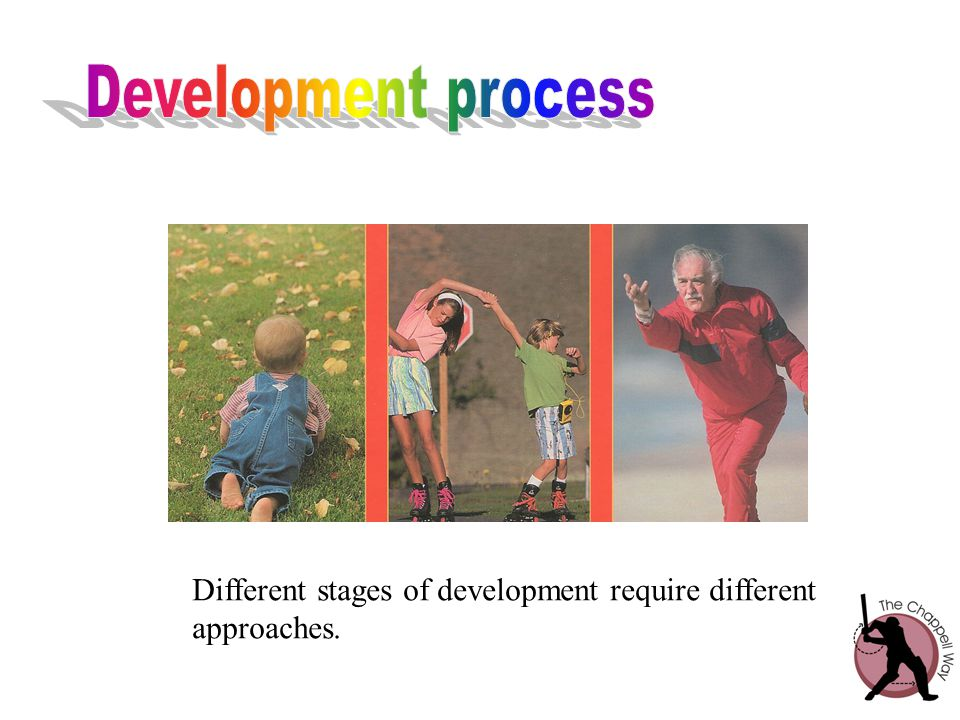 Different stages of development require different approaches.