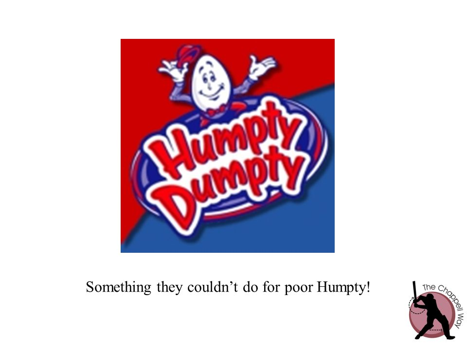 Something they couldn't do for poor Humpty!