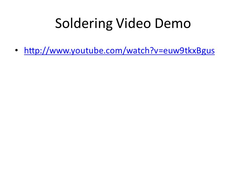 Soldering Video Demo http://www.youtube.com/watch v=euw9tkxBgus
