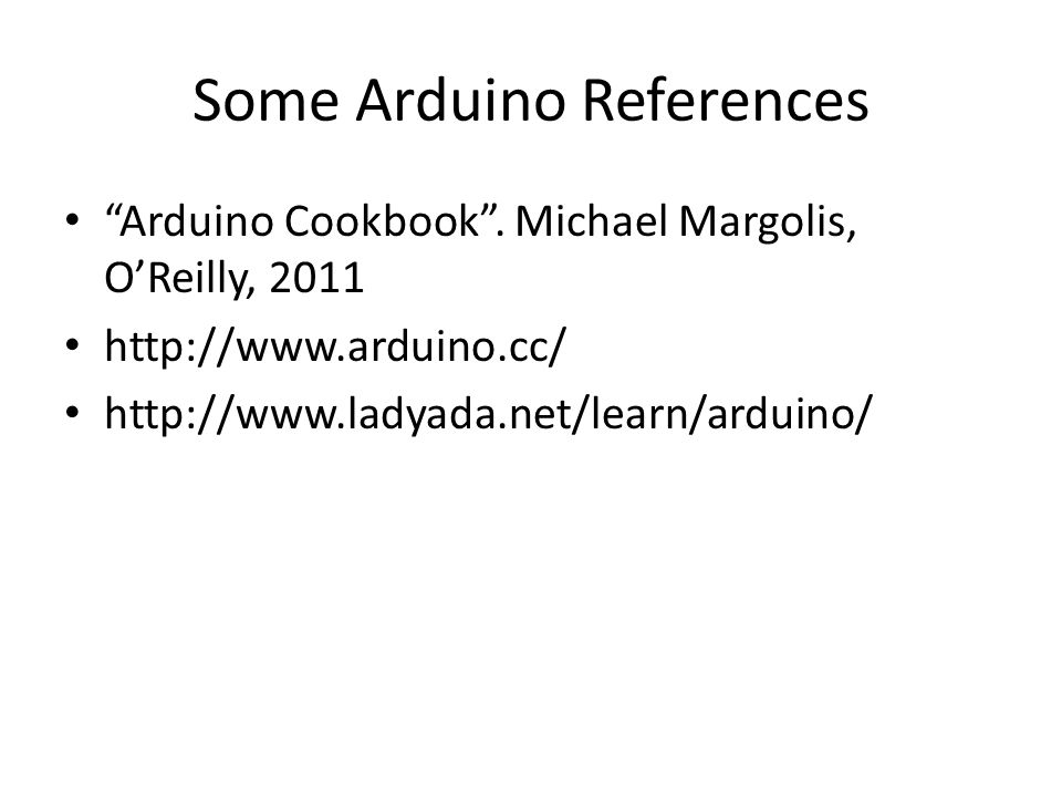 Some Arduino References Arduino Cookbook .