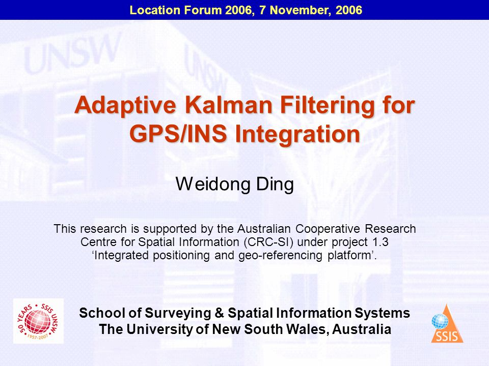 Location Forum 2006, 7 November, 2006 School of Surveying & Spatial Information Systems The University of New South Wales, Australia Adaptive Kalman F