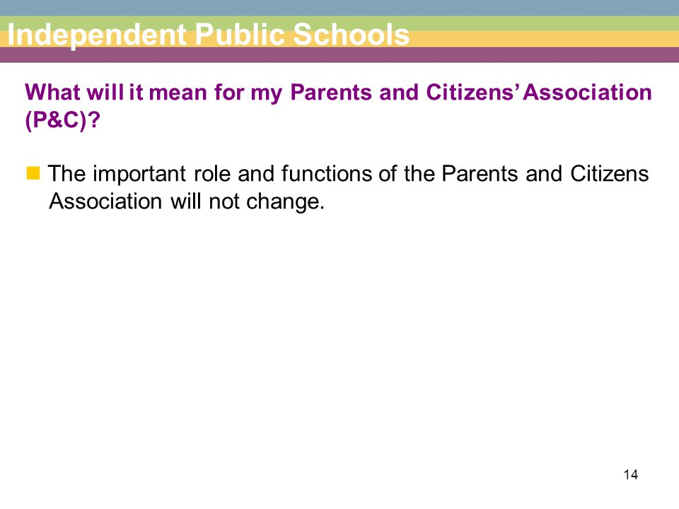 14 Independent Public Schools What will it mean for my Parents and Citizens' Association (P&C).