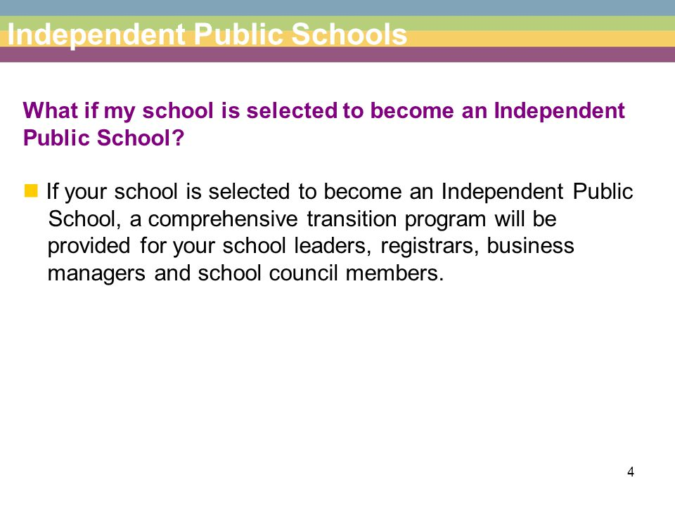 4 What if my school is selected to become an Independent Public School.