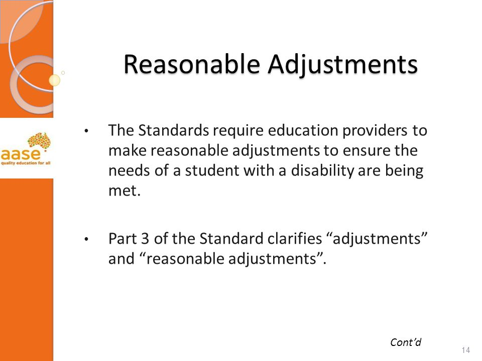 Reasonable Adjustments The Standards require education providers to make reasonable adjustments to ensure the needs of a student with a disability are being met.