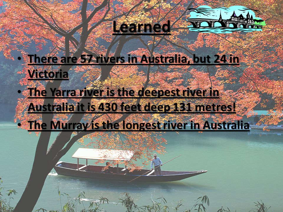 Learned There are 57 rivers in Australia, but 24 in Victoria There are 57 rivers in Australia, but 24 in Victoria The Yarra river is the deepest river in Australia it is 430 feet deep 131 metres.