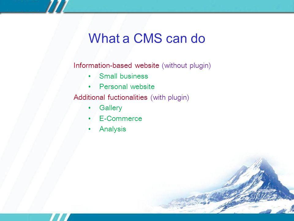 What a CMS cannot do No full control of database mysql php wordpress api Little application program support Web service No semantics for the content XML Semantic Web Little design flexibility HTML5 Little algorithmic support algorithms JAVA