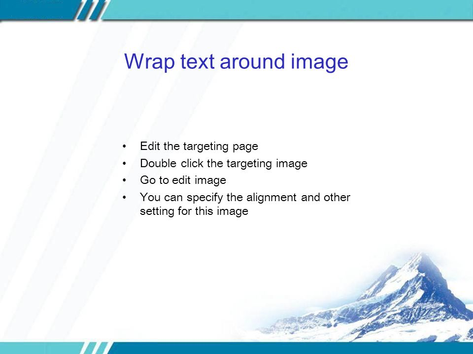Wrap text around image Edit the targeting page Double click the targeting image Go to edit image You can specify the alignment and other setting for t