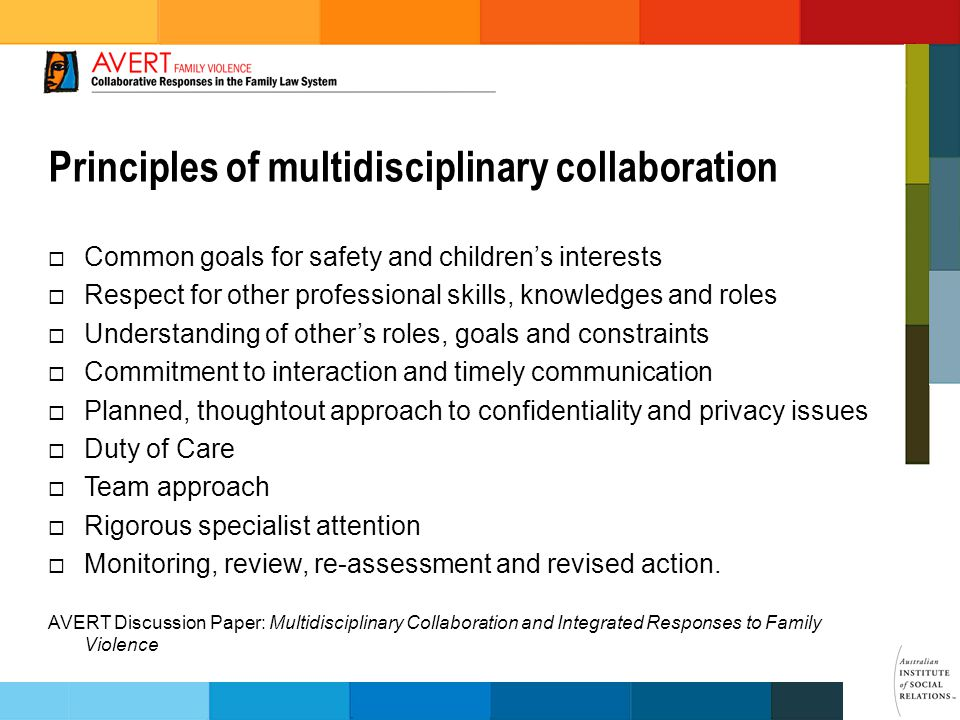  Common goals for safety and children's interests  Respect for other professional skills, knowledges and roles  Understanding of other's roles, goals and constraints  Commitment to interaction and timely communication  Planned, thoughtout approach to confidentiality and privacy issues  Duty of Care  Team approach  Rigorous specialist attention  Monitoring, review, re-assessment and revised action.