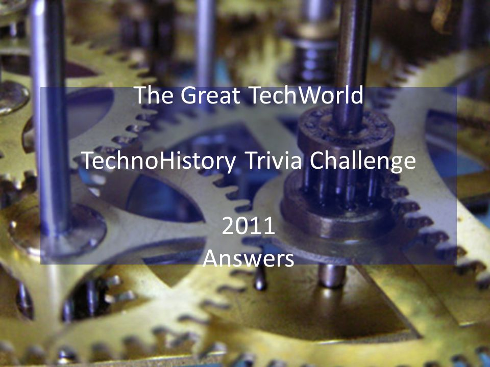 The Great TechWorld TechnoHistory Trivia Challenge 2011 Answers