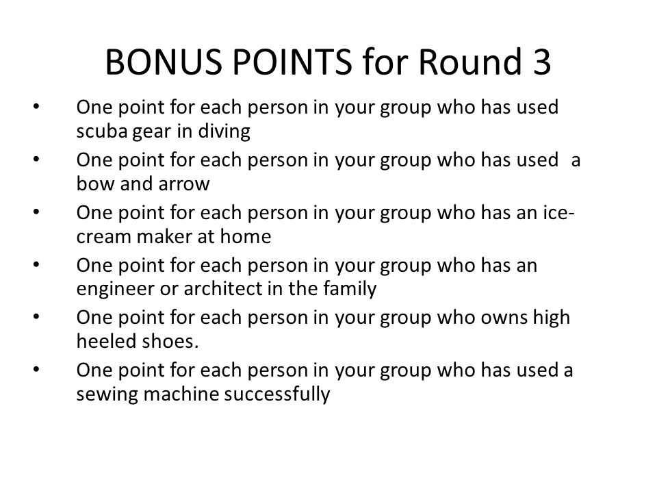BONUS POINTS for Round 3 One point for each person in your group who has used scuba gear in diving One point for each person in your group who has use
